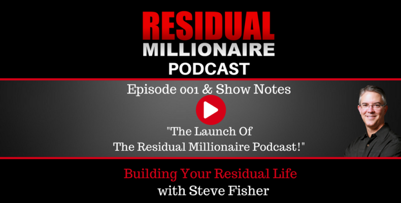 The Residual Millionaire Podcast Launch – Episode 001